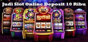 Judi Slot Online Deposit 10 Ribu