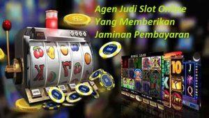 Agen Judi Slot Online Yang Memberikan Jaminan Pembayaran