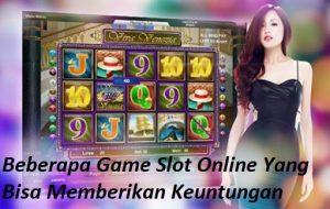 Beberapa Game Slot Online Yang Bisa Memberikan Keuntungan