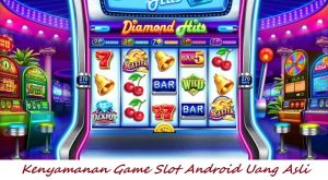 Kenyamanan Game Slot Android Uang Asli
