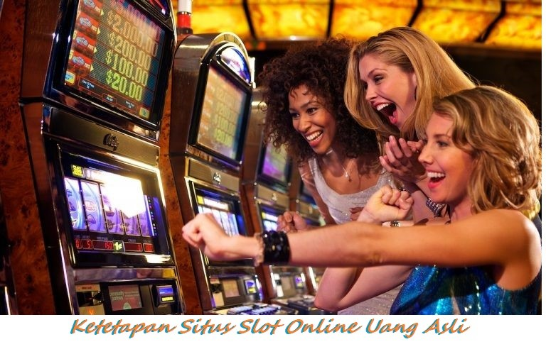 Ketetapan Situs Slot Online Uang Asli