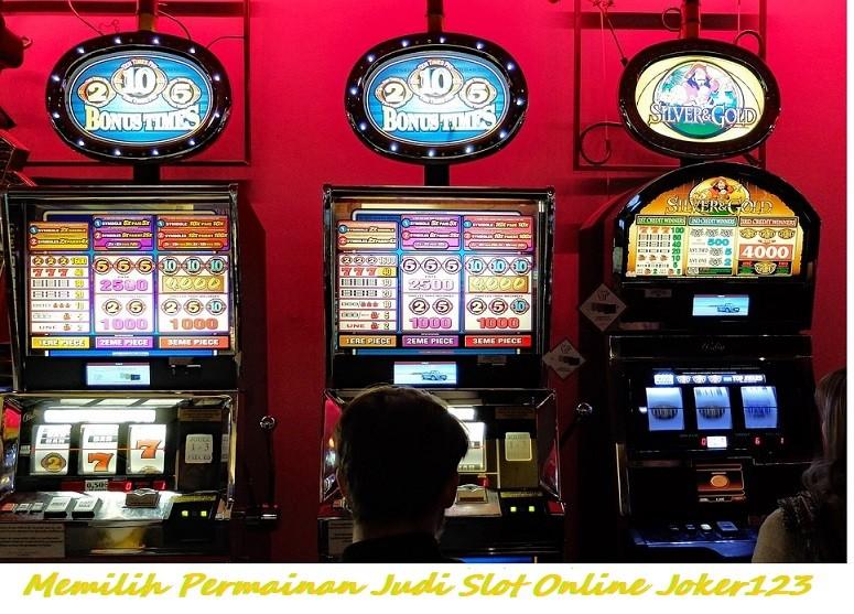 Memilih Permainan Judi Slot Online Joker123