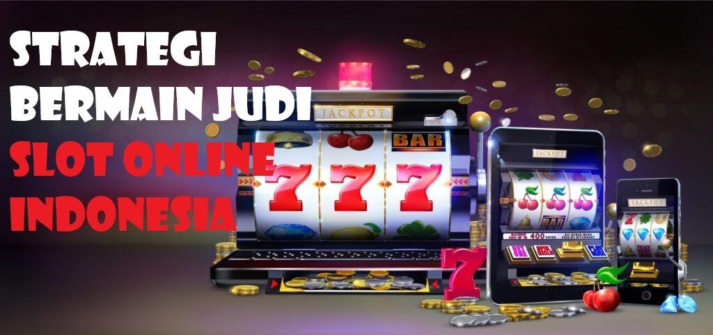 Strategi Bermain Judi Slot Online Indonesia